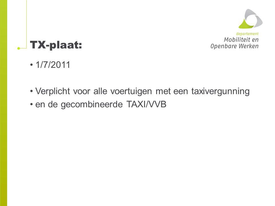 TX-plaat: 1/7/2011 Verplicht voor alle voertuigen met een taxivergunning en de gecombineerde TAXI/VVB