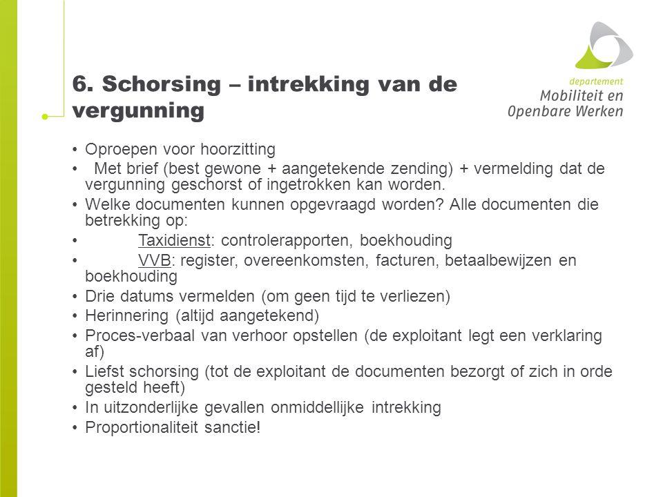6. Schorsing – intrekking van de vergunning Oproepen voor hoorzitting Met brief (best gewone + aangetekende zending) + vermelding dat de vergunning ge