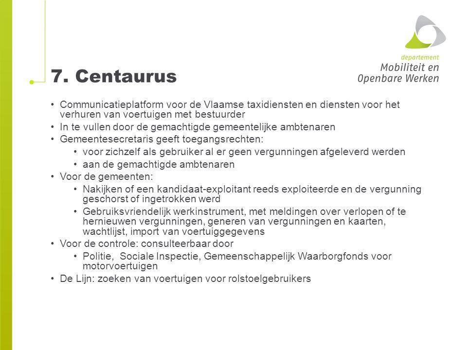 7. Centaurus Communicatieplatform voor de Vlaamse taxidiensten en diensten voor het verhuren van voertuigen met bestuurder In te vullen door de gemach