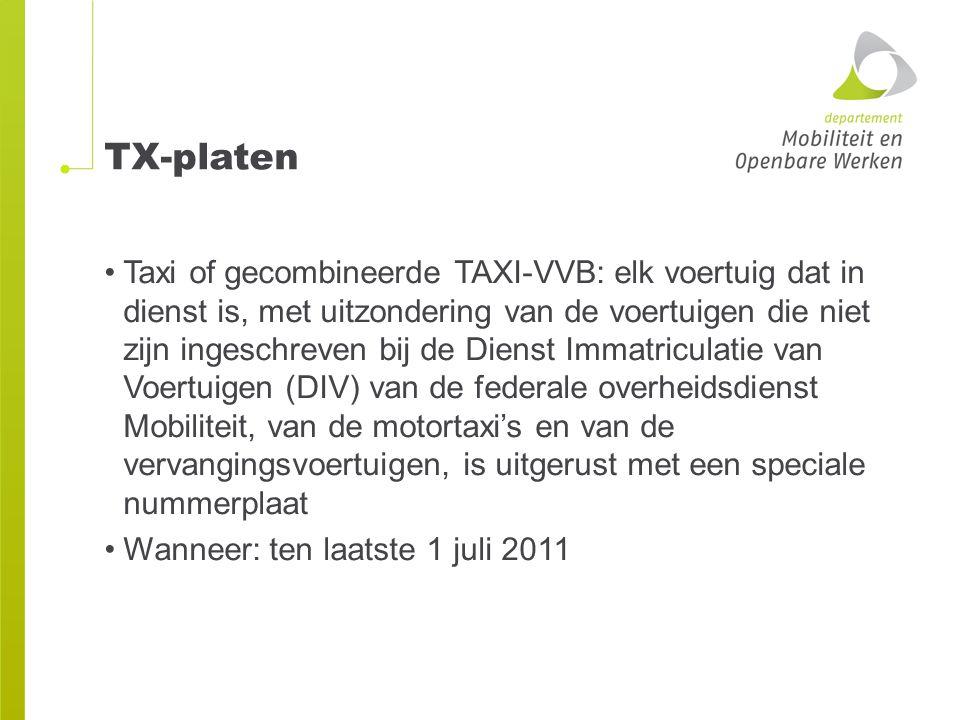 TX-platen Taxi of gecombineerde TAXI-VVB: elk voertuig dat in dienst is, met uitzondering van de voertuigen die niet zijn ingeschreven bij de Dienst I