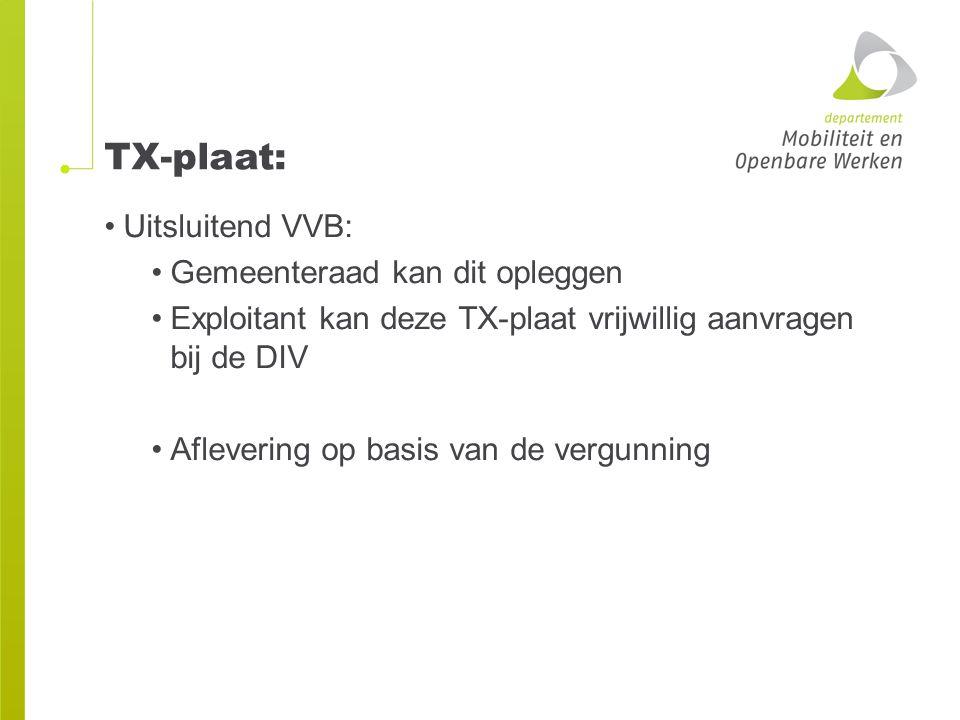 TX-plaat: Uitsluitend VVB: Gemeenteraad kan dit opleggen Exploitant kan deze TX-plaat vrijwillig aanvragen bij de DIV Aflevering op basis van de vergu