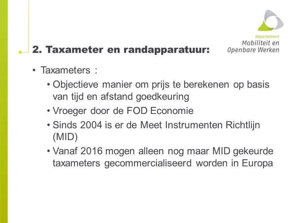 2. Taxameter en randapparatuur: Taxameters : Objectieve manier om prijs te berekenen op basis van tijd en afstand goedkeuring Vroeger door de FOD Econ
