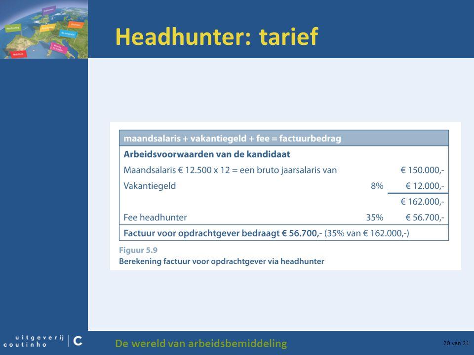 De wereld van arbeidsbemiddeling 20 van 21 Headhunter: tarief