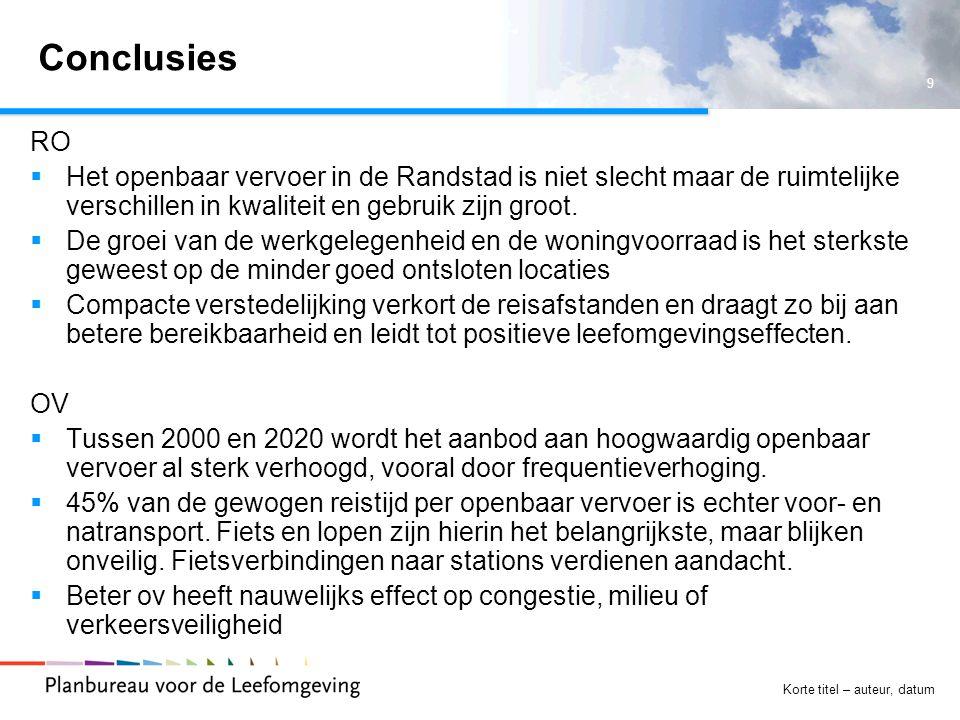 9 Korte titel – auteur, datum Conclusies RO  Het openbaar vervoer in de Randstad is niet slecht maar de ruimtelijke verschillen in kwaliteit en gebru
