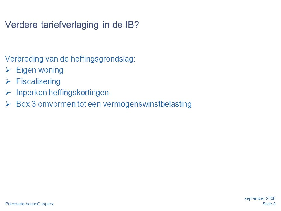 PricewaterhouseCoopers september 2008 Slide 8 Verdere tariefverlaging in de IB.