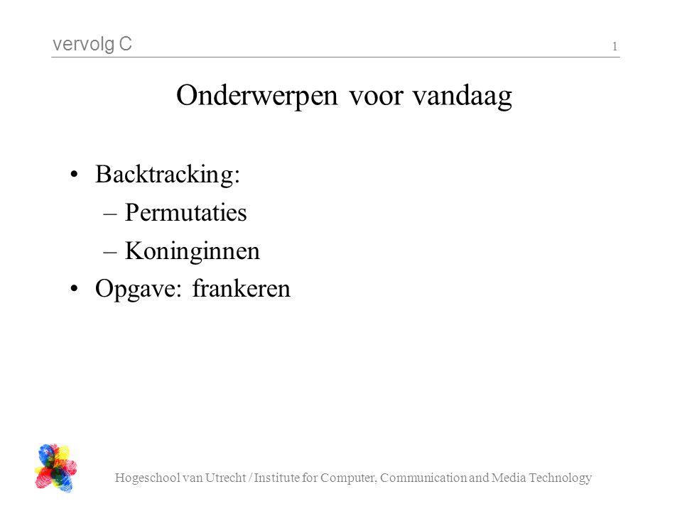vervolg C Hogeschool van Utrecht / Institute for Computer, Communication and Media Technology 1 Onderwerpen voor vandaag Backtracking: –Permutaties –K