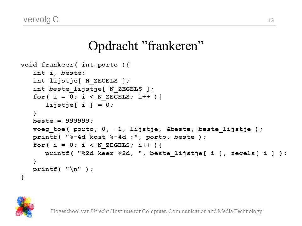 "vervolg C Hogeschool van Utrecht / Institute for Computer, Communication and Media Technology 12 Opdracht ""frankeren"" void frankeer( int porto ){ int"
