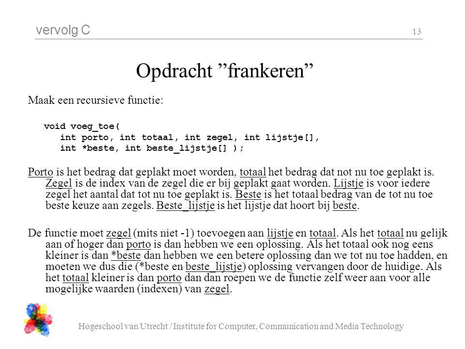 """vervolg C Hogeschool van Utrecht / Institute for Computer, Communication and Media Technology 13 Opdracht """"frankeren"""" Maak een recursieve functie: voi"""