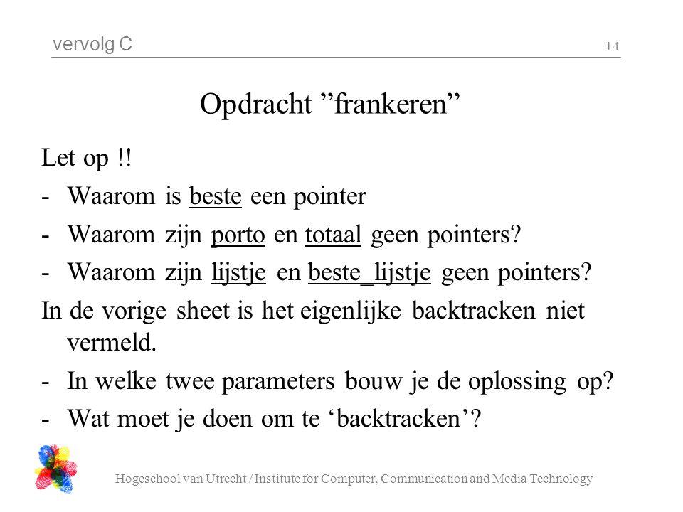 """vervolg C Hogeschool van Utrecht / Institute for Computer, Communication and Media Technology 14 Opdracht """"frankeren"""" Let op !! -Waarom is beste een p"""