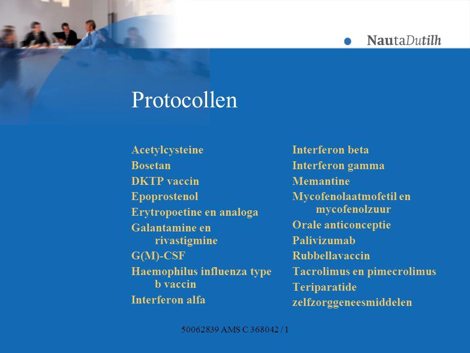 50062839 AMS C 368042 / 1 Protocollen Acetylcysteine Bosetan DKTP vaccin Epoprostenol Erytropoetine en analoga Galantamine en rivastigmine G(M)-CSF Haemophilus influenza type b vaccin Interferon alfa Interferon beta Interferon gamma Memantine Mycofenolaatmofetil en mycofenolzuur Orale anticonceptie Palivizumab Rubbellavaccin Tacrolimus en pimecrolimus Teriparatide zelfzorggeneesmiddelen