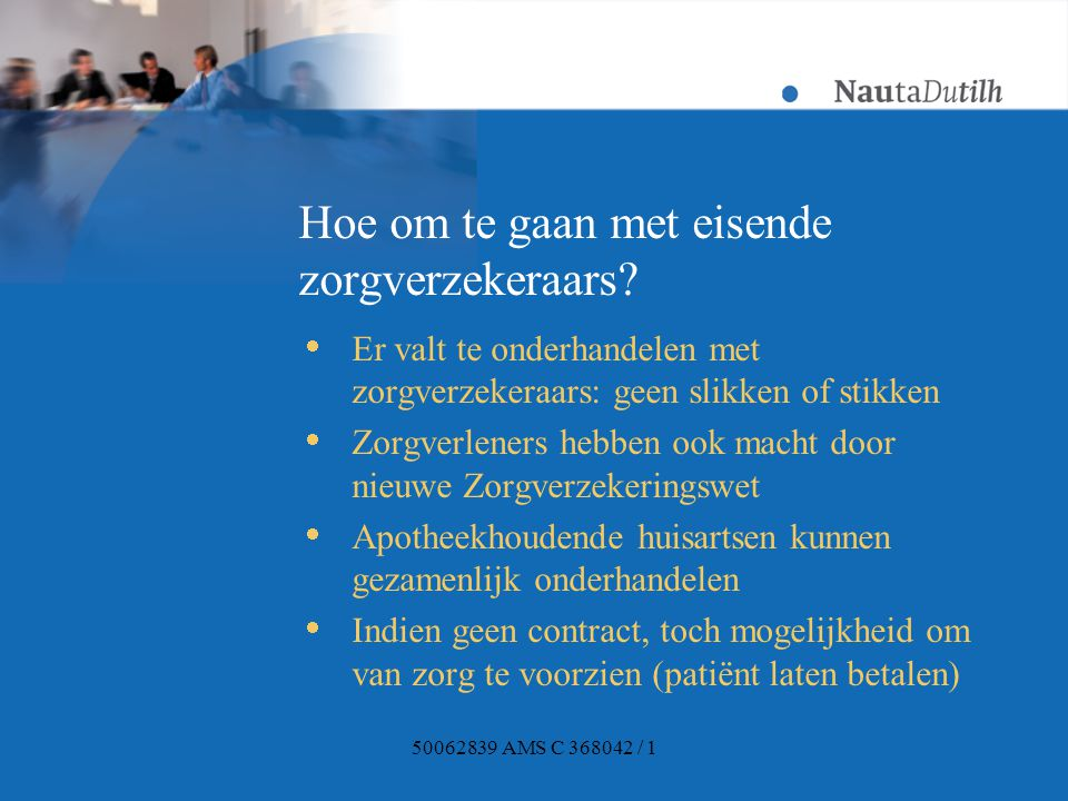 50062839 AMS C 368042 / 1 Hoe om te gaan met eisende zorgverzekeraars?  Er valt te onderhandelen met zorgverzekeraars: geen slikken of stikken  Zorg