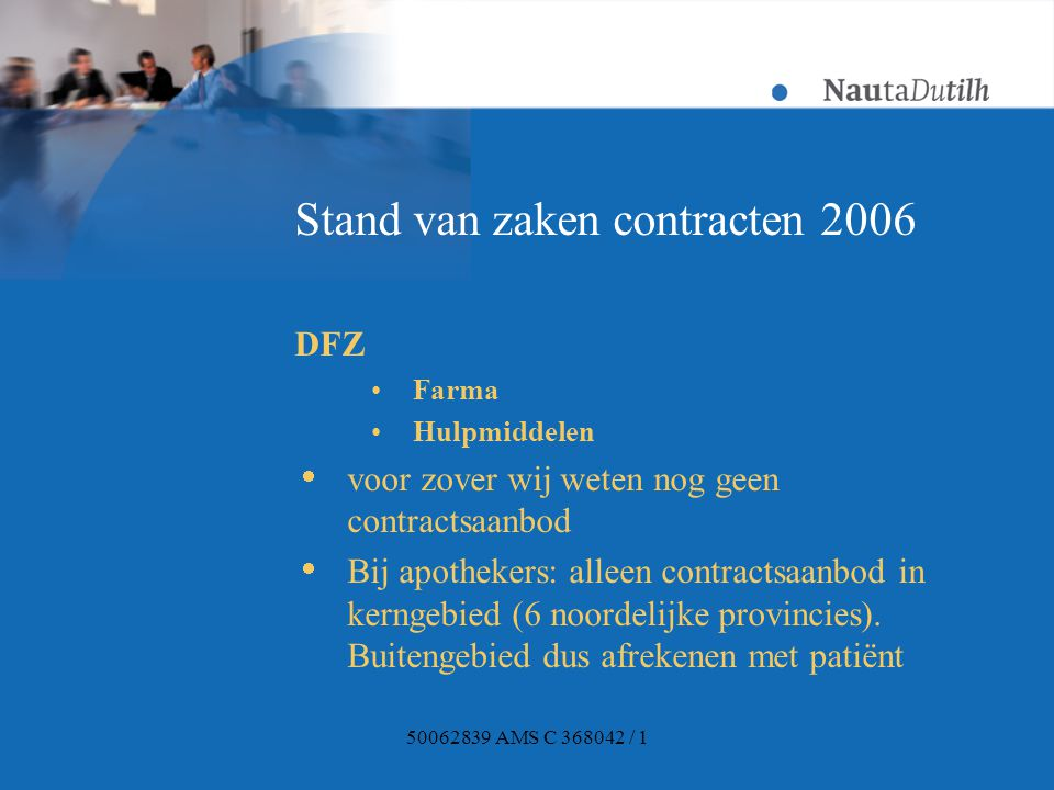 50062839 AMS C 368042 / 1 Stand van zaken contracten 2006 Delta Lloyd/Ohra Farma Hulpmiddelen  voor zover wij weten nog geen contractsaanbod  Apothekers: geen grote verschillen met 2005.
