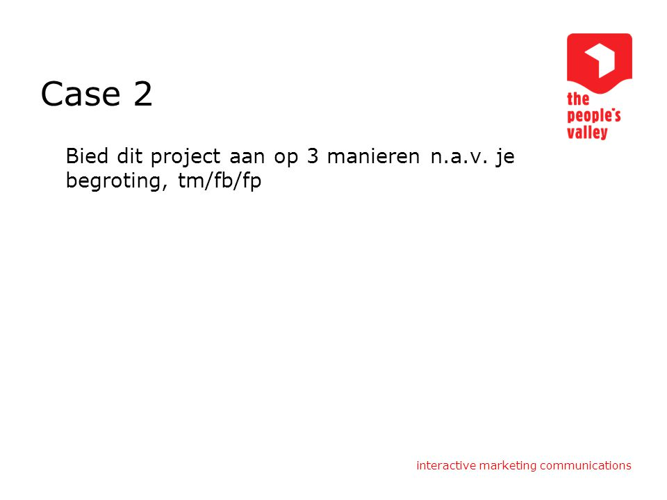 interactive marketing communications Case 2 Bied dit project aan op 3 manieren n.a.v.