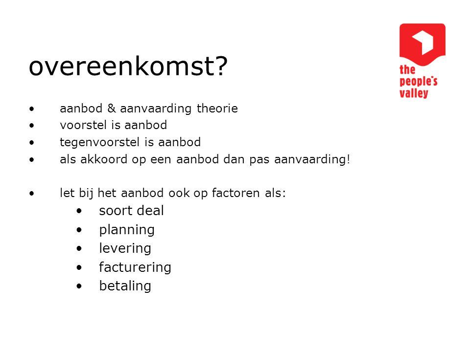 overeenkomst? aanbod & aanvaarding theorie voorstel is aanbod tegenvoorstel is aanbod als akkoord op een aanbod dan pas aanvaarding! let bij het aanbo