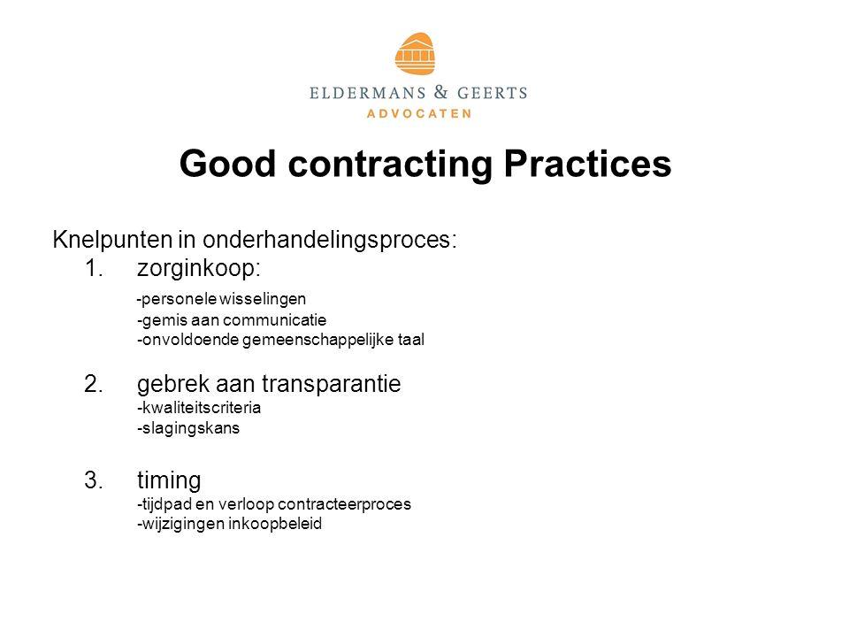 Good contracting Practices Knelpunten in onderhandelingsproces: 1.zorginkoop: -personele wisselingen -gemis aan communicatie -onvoldoende gemeenschappelijke taal 2.gebrek aan transparantie -kwaliteitscriteria -slagingskans 3.timing -tijdpad en verloop contracteerproces -wijzigingen inkoopbeleid