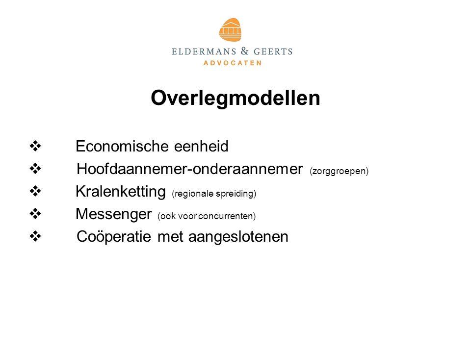 Overlegmodellen  Economische eenheid  Hoofdaannemer-onderaannemer (zorggroepen)  Kralenketting (regionale spreiding)  Messenger (ook voor concurrenten)  Coöperatie met aangeslotenen