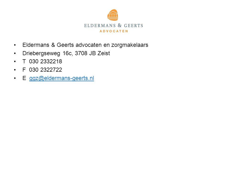 Eldermans & Geerts advocaten en zorgmakelaars Driebergseweg 16c, 3708 JB Zeist T 030 2332218 F 030 2322722 E ggz@eldermans-geerts.nlggz@eldermans-geerts.nl