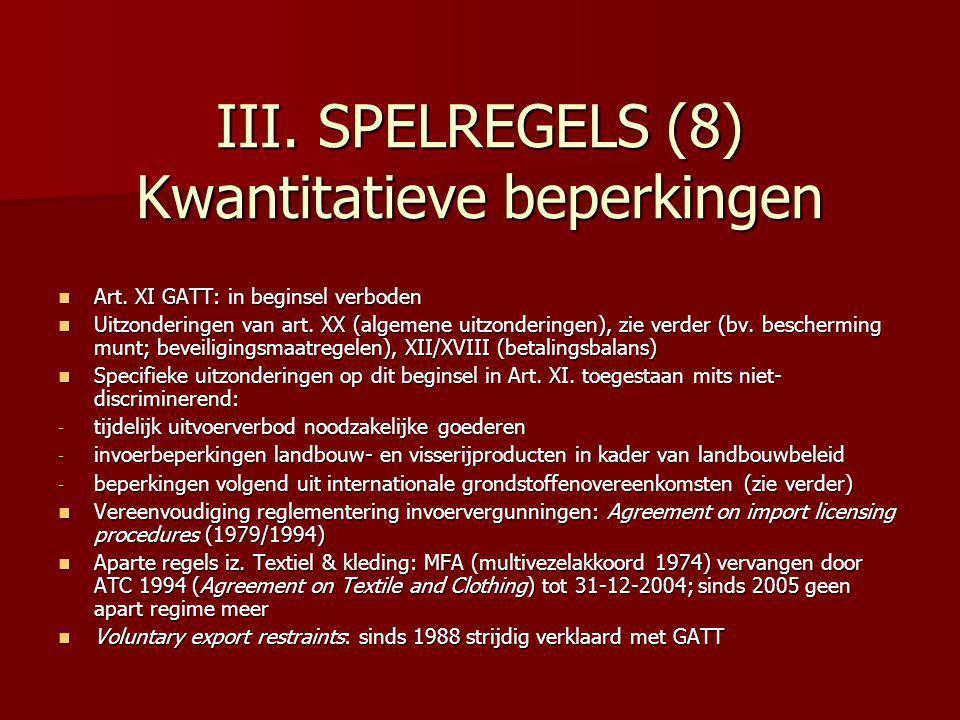 III. SPELREGELS (8) Kwantitatieve beperkingen Art. XI GATT: in beginsel verboden Art. XI GATT: in beginsel verboden Uitzonderingen van art. XX (algeme