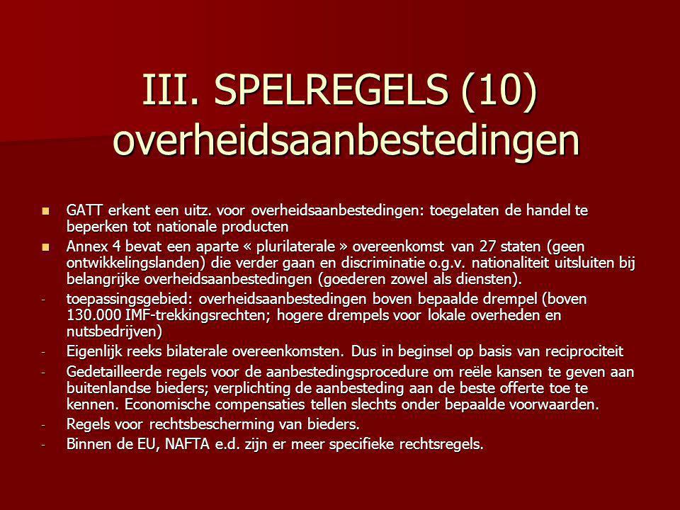 III. SPELREGELS (10) overheidsaanbestedingen GATT erkent een uitz. voor overheidsaanbestedingen: toegelaten de handel te beperken tot nationale produc