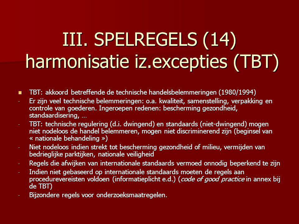 III. SPELREGELS (14) harmonisatie iz.excepties (TBT) TBT: akkoord betreffende de technische handelsbelemmeringen (1980/1994) TBT: akkoord betreffende