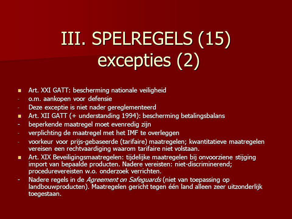 III. SPELREGELS (15) excepties (2) Art. XXI GATT: bescherming nationale veiligheid Art. XXI GATT: bescherming nationale veiligheid - o.m. aankopen voo