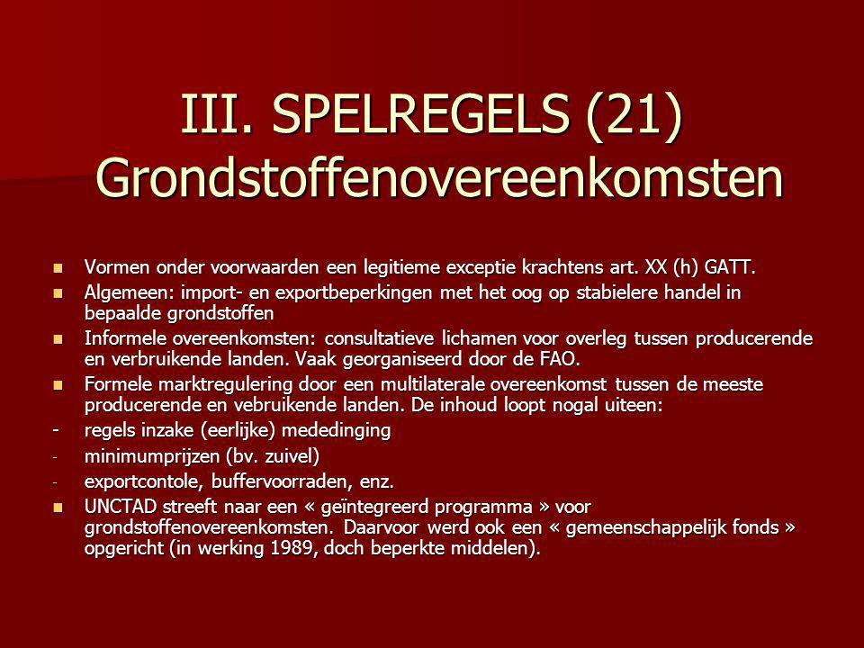 III. SPELREGELS (21) Grondstoffenovereenkomsten Vormen onder voorwaarden een legitieme exceptie krachtens art. XX (h) GATT. Vormen onder voorwaarden e
