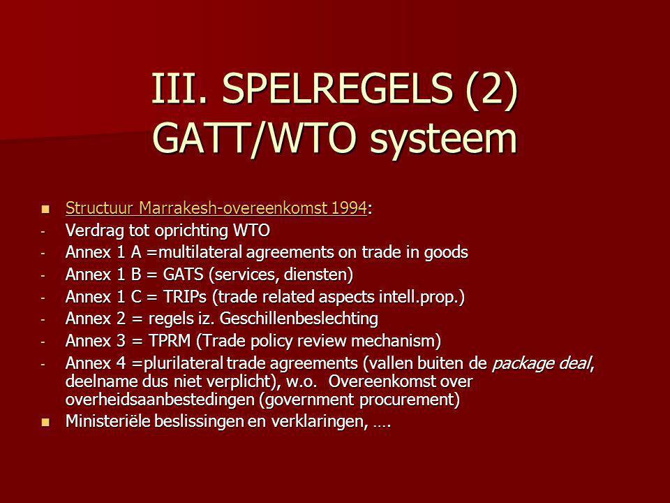 III. SPELREGELS (2) GATT/WTO systeem Structuur Marrakesh-overeenkomst 1994: Structuur Marrakesh-overeenkomst 1994: Structuur Marrakesh-overeenkomst 19