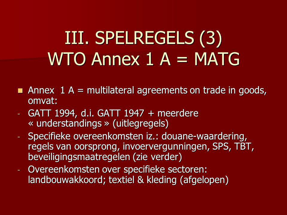 III. SPELREGELS (3) WTO Annex 1 A = MATG Annex 1 A = multilateral agreements on trade in goods, omvat: Annex 1 A = multilateral agreements on trade in