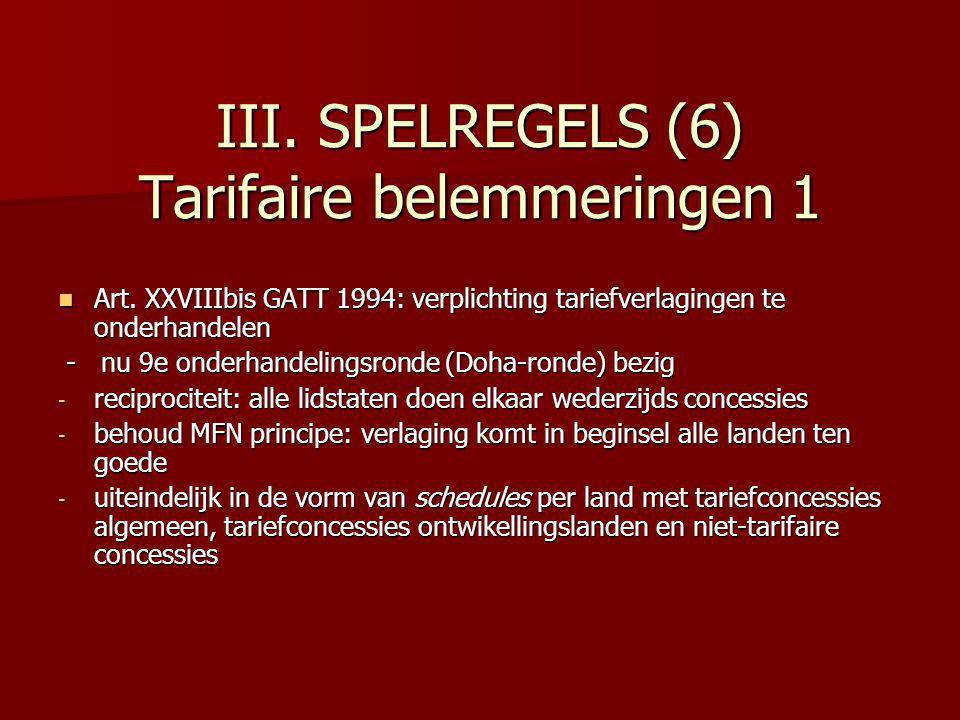 III. SPELREGELS (6) Tarifaire belemmeringen 1 Art. XXVIIIbis GATT 1994: verplichting tariefverlagingen te onderhandelen Art. XXVIIIbis GATT 1994: verp