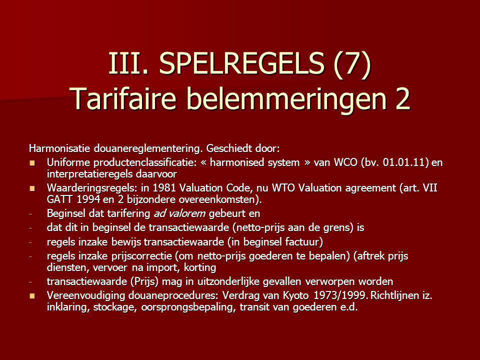 III. SPELREGELS (7) Tarifaire belemmeringen 2 Harmonisatie douanereglementering. Geschiedt door: Uniforme productenclassificatie: « harmonised system