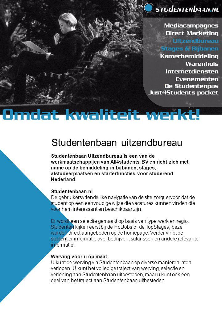 Studentenbaan Uitzendbureau is een van de werkmaatschappijen van All4students BV en richt zich met name op de bemiddeling in bijbanen, stages, afstudeerplaatsen en starterfuncties voor studerend Nederland.