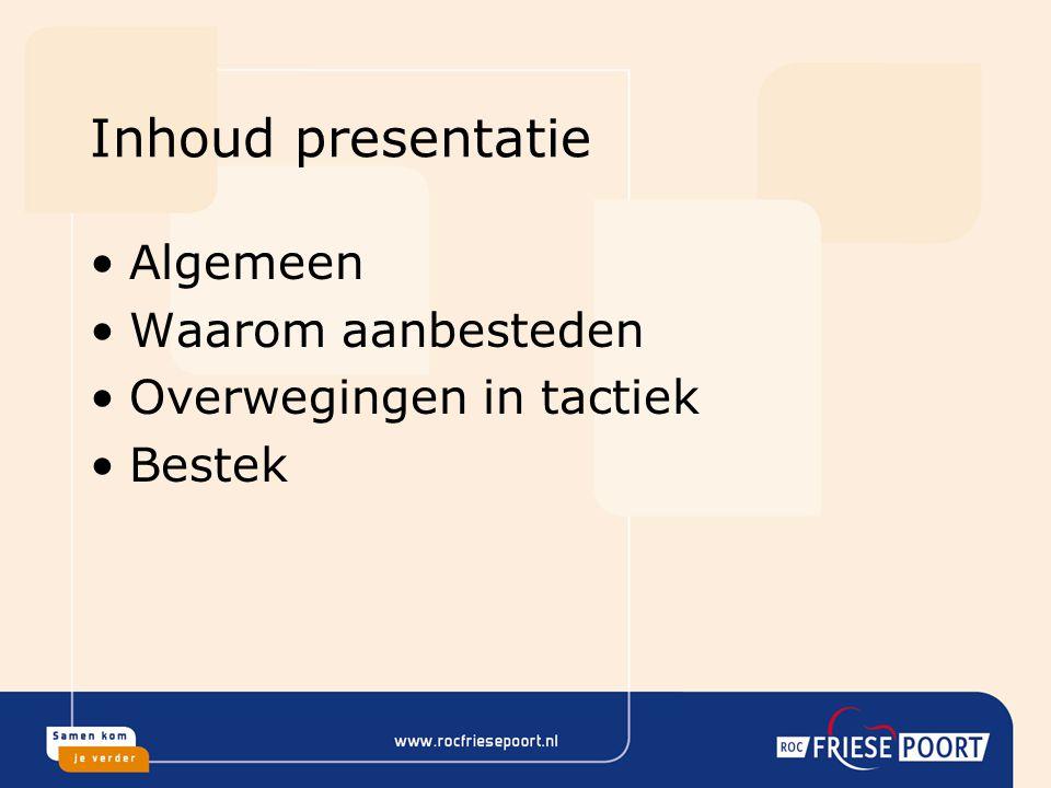 Inhoud presentatie Algemeen Waarom aanbesteden Overwegingen in tactiek Bestek