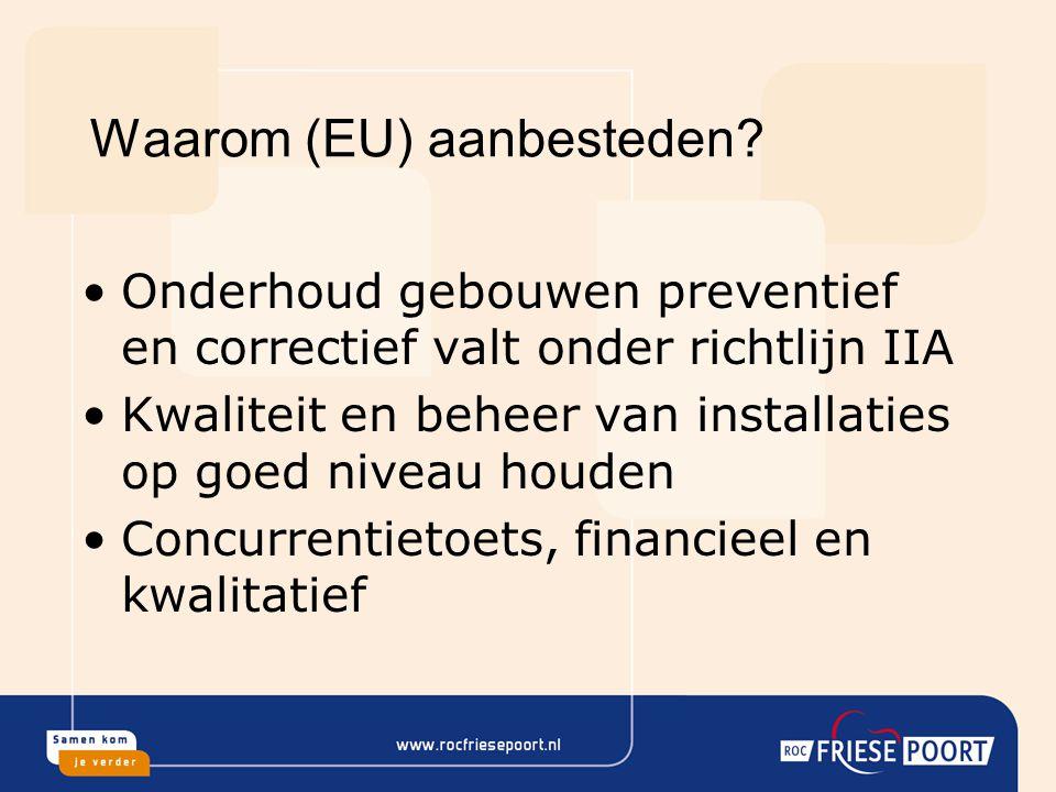 Waarom (EU) aanbesteden? Onderhoud gebouwen preventief en correctief valt onder richtlijn IIA Kwaliteit en beheer van installaties op goed niveau houd