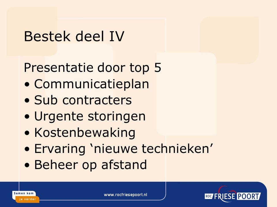 Bestek deel IV Presentatie door top 5 Communicatieplan Sub contracters Urgente storingen Kostenbewaking Ervaring 'nieuwe technieken' Beheer op afstand