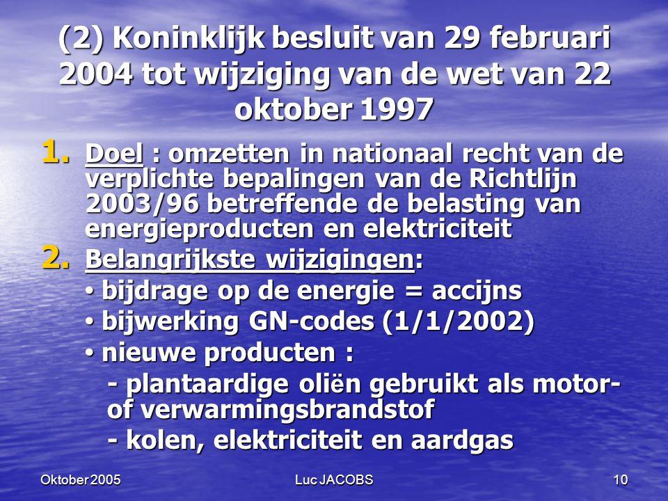 Oktober 2005Luc JACOBS10 (2) Koninklijk besluit van 29 februari 2004 tot wijziging van de wet van 22 oktober 1997 1.