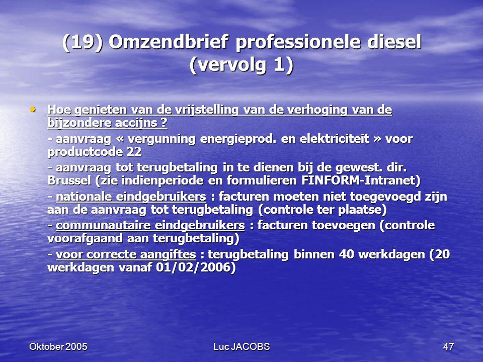Oktober 2005Luc JACOBS47 (19) Omzendbrief professionele diesel (vervolg 1) Hoe genieten van de vrijstelling van de verhoging van de bijzondere accijns .
