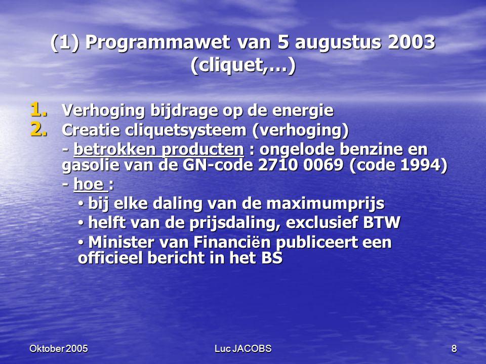 Oktober 2005Luc JACOBS8 (1) Programmawet van 5 augustus 2003 (cliquet,…) 1.