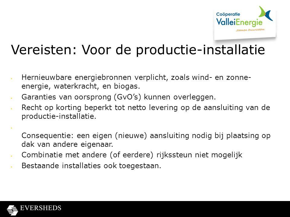 Vereisten: Voor de productie-installatie  Hernieuwbare energiebronnen verplicht, zoals wind- en zonne- energie, waterkracht, en biogas.