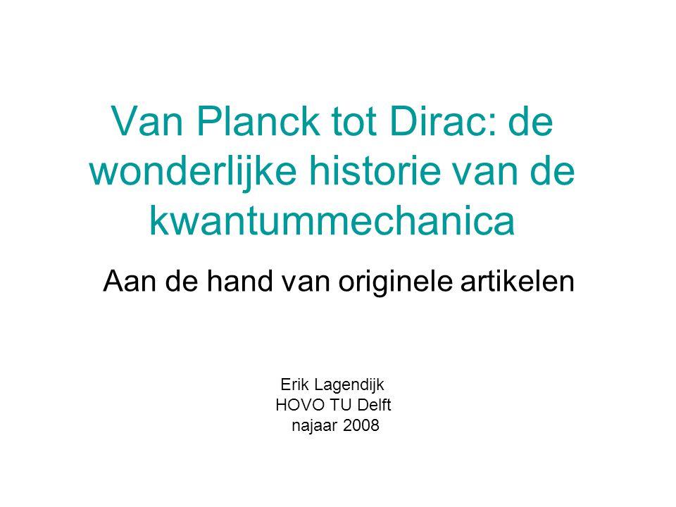Van Planck tot Dirac in vijf lessen 1.Een wanhoopsdaad 2.Zeer revolutionair 3.Tot wanhoop gedreven 4.Iedere golf zijn golfvergelijking 5.Spin en antideeltjes