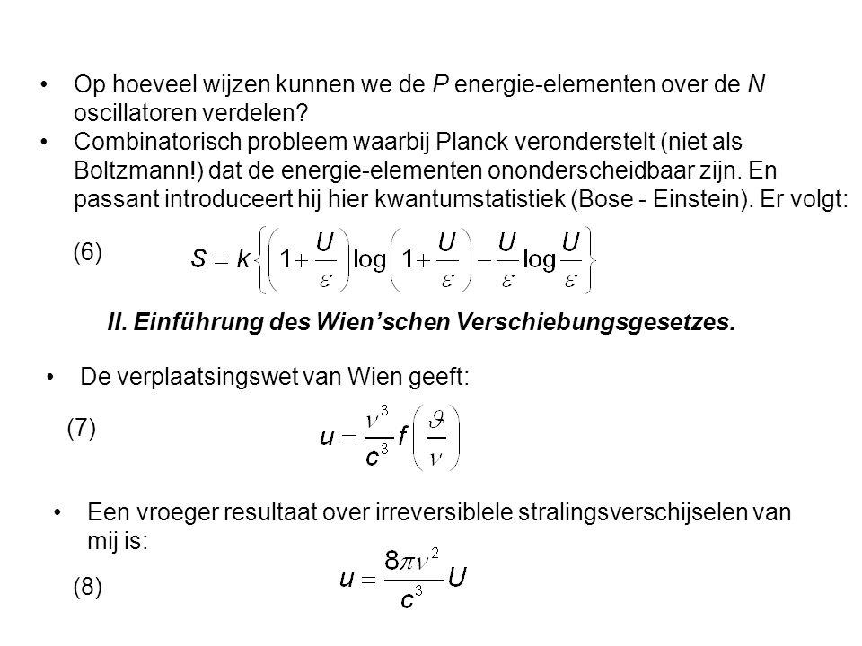Combineren we deze dan volgt: Als we nu de uitdrukking voor de entropie gebruiken: dan geldt dus Geïntegreerd: ( is de absolute temperatuur T) (9) (10) (Dit is een andere f!) Dies ist die einfachste mir bekannte Fassung des Wien'schen Verschiebungsgesetzes.