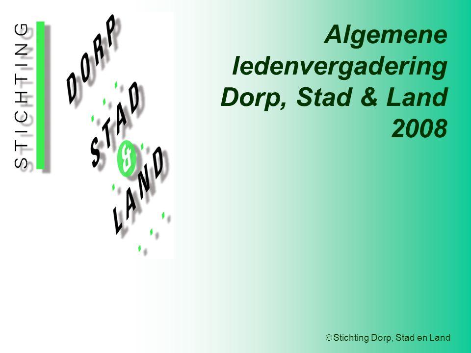 Stichting Dorp, Stad en Land Algemene ledenvergadering Dorp, Stad & Land 2008