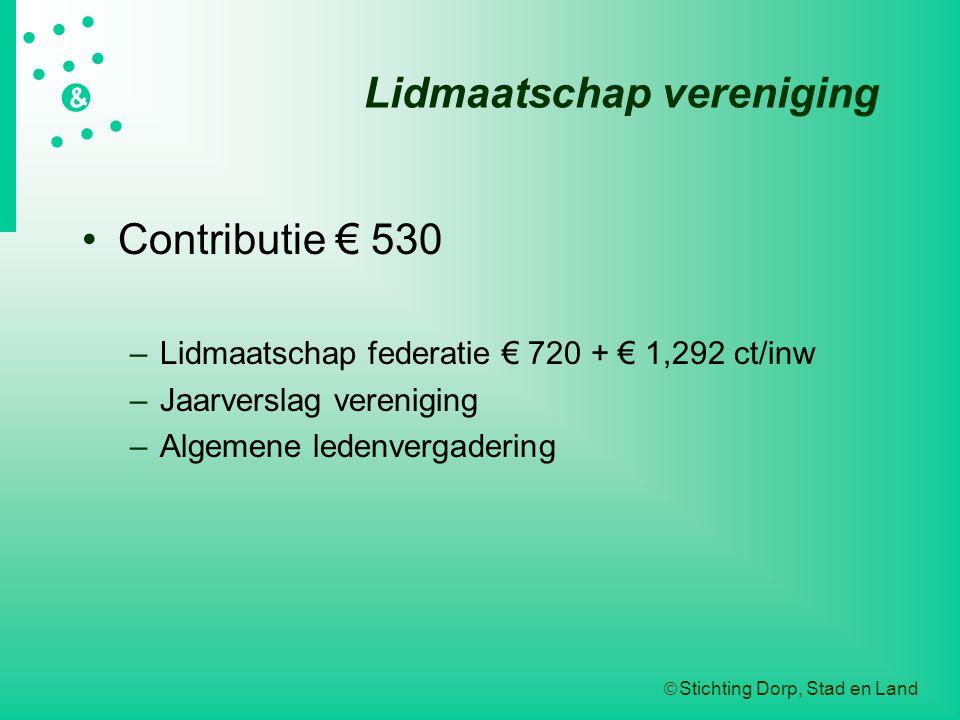  Stichting Dorp, Stad en Land   &  Lidmaatschap vereniging Contributie € 530 –Lidmaatschap federatie € 720 + € 1,292 ct/inw –Jaarvers