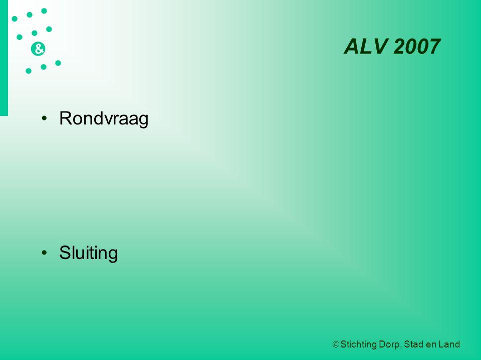  Stichting Dorp, Stad en Land   &  ALV 2007 Rondvraag Sluiting