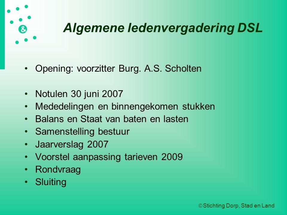  Stichting Dorp, Stad en Land   &  Algemene ledenvergadering DSL Opening: voorzitter Burg. A.S. Scholten Notulen 30 juni 2007 Mededel