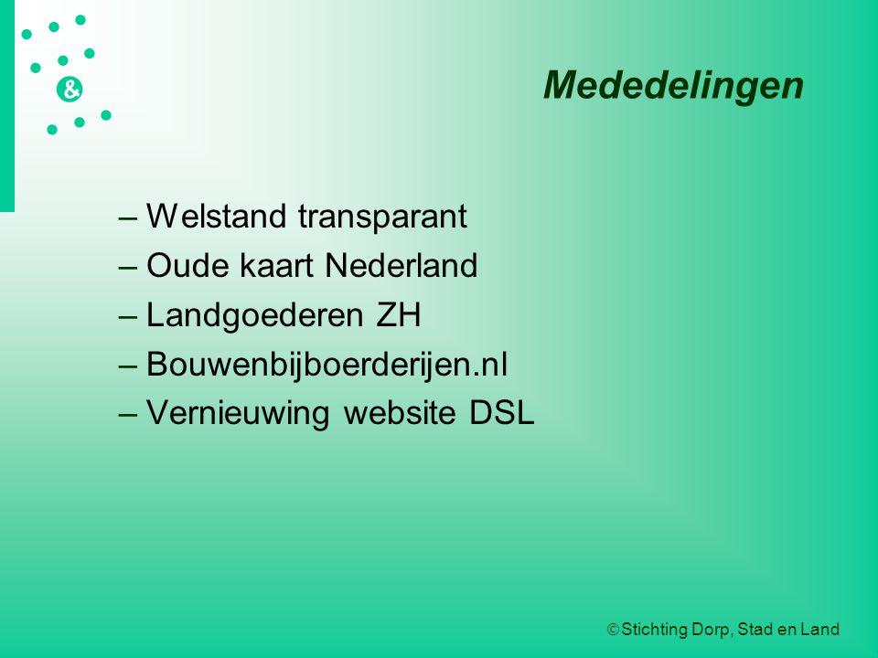  Stichting Dorp, Stad en Land   &  Mededelingen –Welstand transparant –Oude kaart Nederland –Landgoederen ZH –Bouwenbijboerderijen.nl