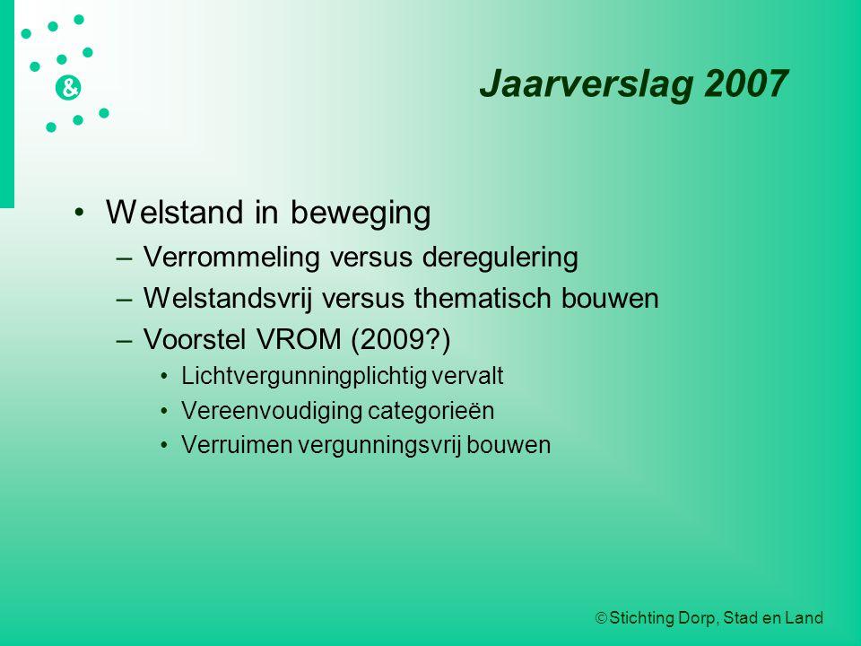  Stichting Dorp, Stad en Land   &  Jaarverslag 2007 Welstand in beweging –Verrommeling versus deregulering –Welstandsvrij versus them