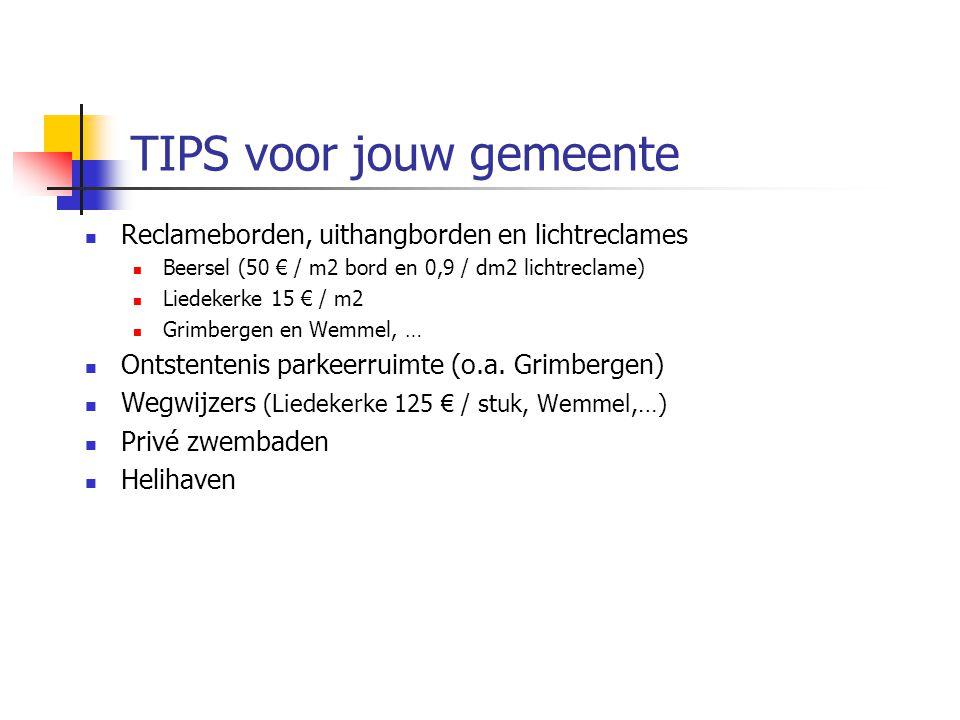 TIPS voor jouw gemeente Reclameborden, uithangborden en lichtreclames Beersel (50 € / m2 bord en 0,9 / dm2 lichtreclame) Liedekerke 15 € / m2 Grimbergen en Wemmel, … Ontstentenis parkeerruimte (o.a.