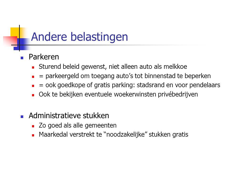 Andere belastingen Parkeren Sturend beleid gewenst, niet alleen auto als melkkoe = parkeergeld om toegang auto's tot binnenstad te beperken = ook goed