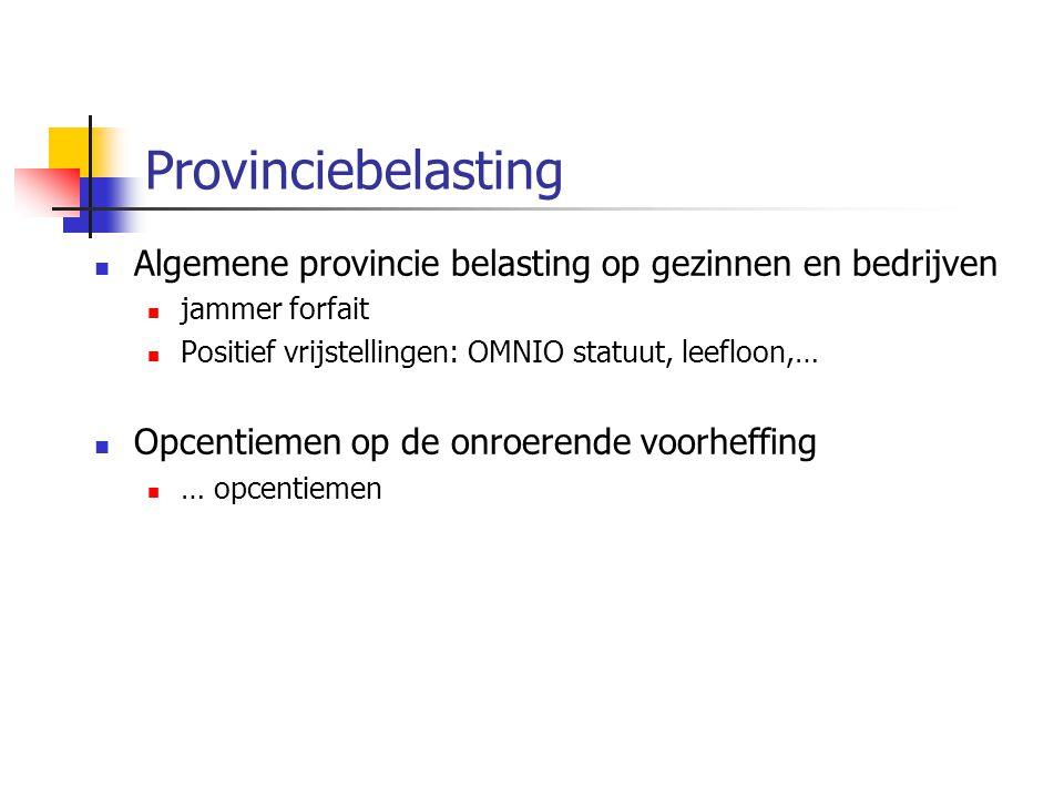 Provinciebelasting Algemene provincie belasting op gezinnen en bedrijven jammer forfait Positief vrijstellingen: OMNIO statuut, leefloon,… Opcentiemen op de onroerende voorheffing … opcentiemen