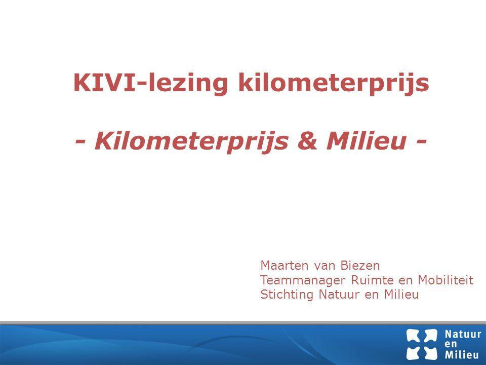 KIVI-lezing kilometerprijs - Kilometerprijs & Milieu - Maarten van Biezen Teammanager Ruimte en Mobiliteit Stichting Natuur en Milieu